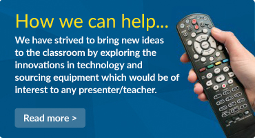 How we can help... We have strived to bring new ideas to the classroom by exploring the innovations in technology and sourcing equipment which would be of interest to any presenter/teacher.